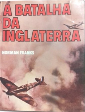 A Batalha da Inglaterra - Autor: Norman Franks
