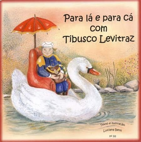 Para lá e para cá com Tibusco Levitraz - livro n.10 - Luciana Betti