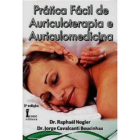 PRÁTICA FÁCIL DE AURICULOTERAPIA E AURICULOMEDICINA