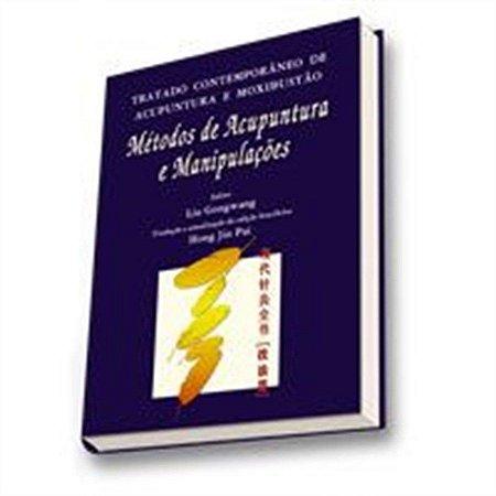 TRATADO CONTEMPORÂNEO DE ACUPUNTURA E MOXIBUSTÃO - MÉTODOS DE ACUPUNTURA E MANIPULAÇÕES.