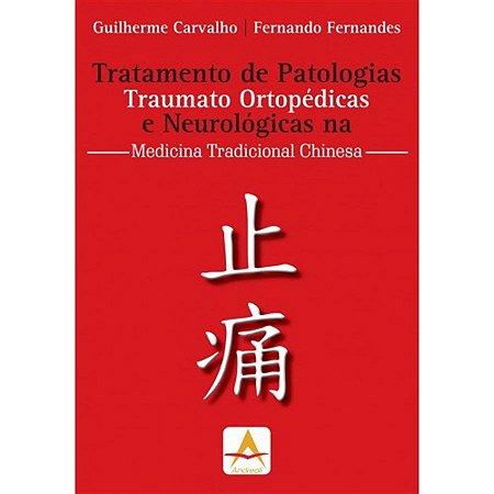 TRATAMENTO DE PATOLOGIAS TRAUMATO ORTOPÉDICAS E NEUROLÓGICAS NA MEDICINA TRADICIONAL CHINESA
