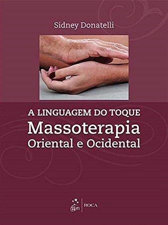 A Linguagem do Toque - Massoterapia Oriental e Ocidental