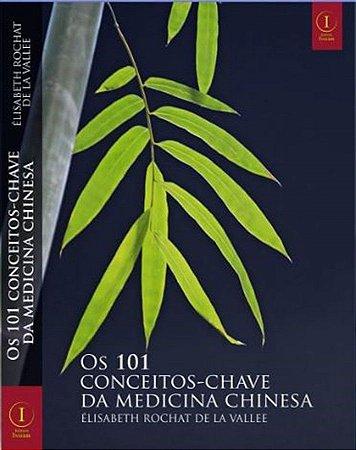 Os 101 Conceitos-Chave da Medicina Chinesa