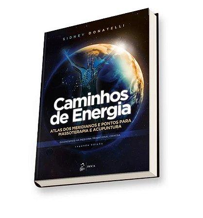 Caminhos de Energia - Atlas dos Meridianos e Pontos para Massoterapia e Acupuntura