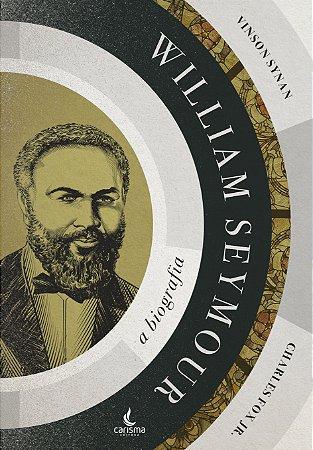 William Seymour - A Biografia