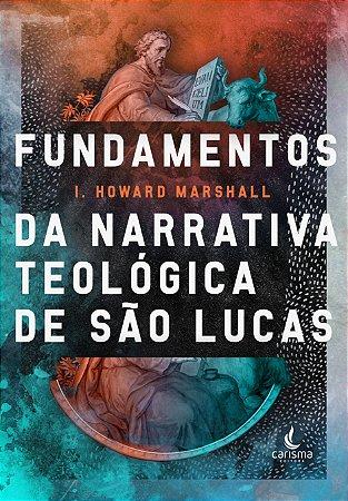 Fundamentos da Narrativa Teológica de São Lucas