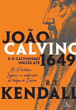 João Calvino e o Calvinismo Inglês até 1649