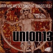 CD Union13, Why are we Destroying Ourselves?