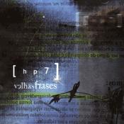 CD HP7, Velhas Frases