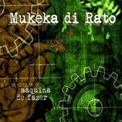 CD Mukeka di Rato, Maquina de Fazer