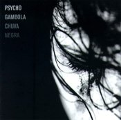 CD Psycho Gambola, Chuva Negra