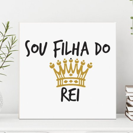 Placa Decorativa Sou Filha do Rei (AL) 30x30cm