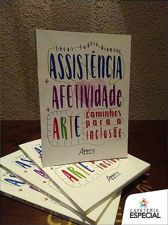 """Livro """"Assistência + afetividade + arte - caminhos para a inclusão"""" (Lucas Cadore Brumont)"""