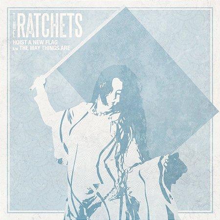 "The Ratchets ""Hoist a New Flag"" Vinil 7"""