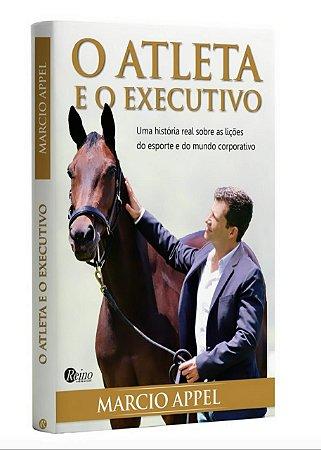O ATLETA E O EXECUTIVO - Uma história real sobre as lições do esporte e do mundo corporativo.