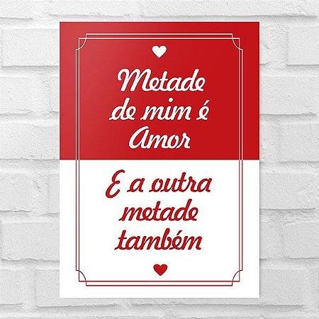 Placa Decorativa - Metade de Mim é Amor