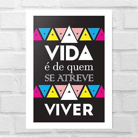 Placa Decorativa - A Vida é de Quem se Atreve a Viver
