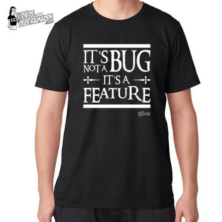 Camiseta Its Not a Bug ts a feature