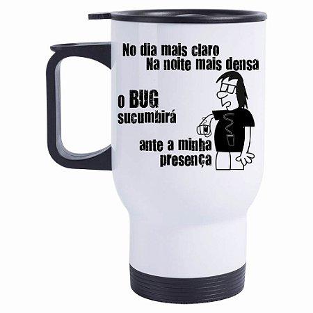 Caneca Térmica No dia mais claro, na noite mais escura, o bug sucumbirá, ante a minha presença