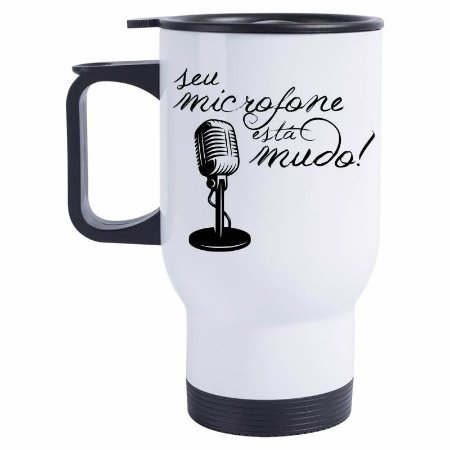Caneca Térmica Seu microfone está mudo
