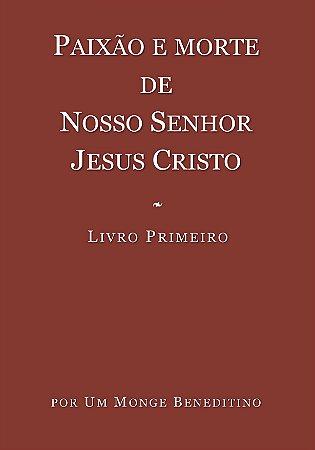 Paixão e Morte de Nosso Senhor Jesus Cristo