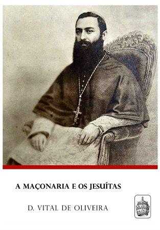 A Maçonaria e os Jesuítas - Dom Vital Maria