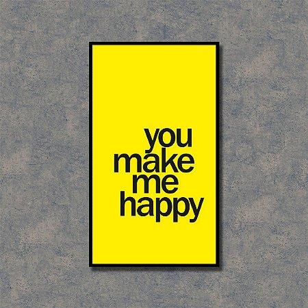 Quadro Decorativo You Make Me Happy