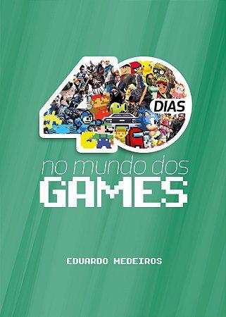 LANÇAMENTO: 40 Dias no Mundo dos Games
