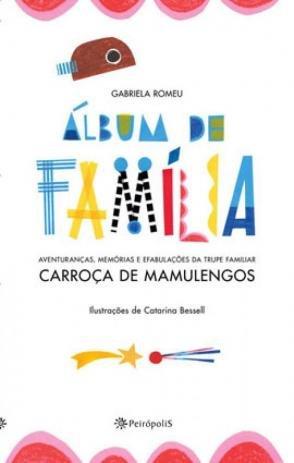 ÁLBUM DE FAMÍLIA - AVENTURANÇAS, MEMÓRIAS E EFABULAÇÕES DA TRUPE FAMILIAR CARROÇA DE MAMULENGOS