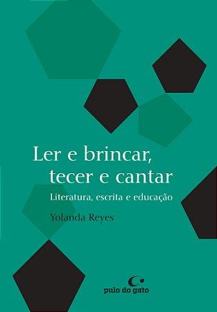 LER E BRINCAR, TECER E CANTAR