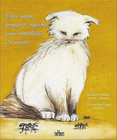 Gatos, Formigas, Águias E Companhia: Contos Maravilhosos Com Animais