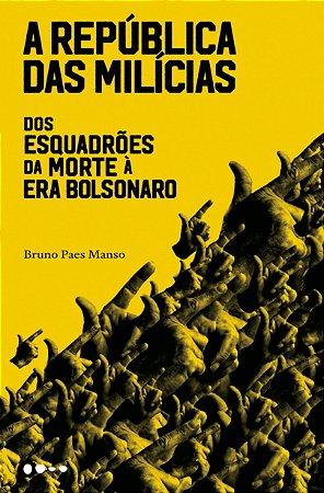 A república das milícias - dos esquadrões da morte à era Bolsonaro