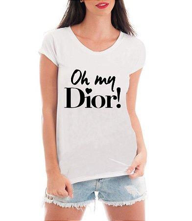 Camiseta Tshirt Blusa Feminina Frases Engraçadas Oh My Dior - Personalizada/ Estampadas/ Camiseteria/ Estamparia/ Estampar/ Personalizar/ Customizar/ Criar/ Camisa T-shirts Blusas Baratas Modelos Legais Loja Online