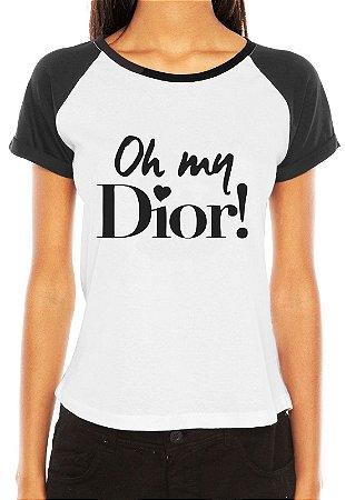 Camiseta Feminina Frases Engraçadas Oh My Dior Raglan - Personalizadas/ Customizadas/ Estampadas/ Camiseteria/ Estamparia/ Estampar/ Personalizar/ Customizar/ Criar/ Camisa Blusas Baratas Modelos Legais Loja Online