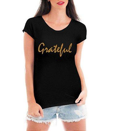 T-shirt Feminina Grateful Dourada - Personalizadas/ Customizadas/ Estampadas/ Camiseteria/ Estamparia/ Estampar/ Personalizar/ Customizar/ Criar/ Camisa Blusas