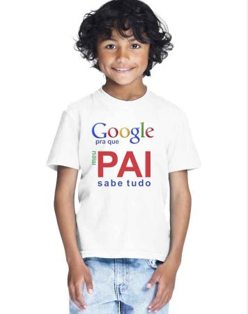Camiseta Infantil Masculina Papai Igual o Meu Nem o Google Acha Frases - Personalizadas/ Customizadas/ Estampadas/ Camiseteria/ Estamparia/ Estampar/ Personalizar/ Customizar/ Criar/ Camisa Blusas Baratas Modelos Legais Loja Online