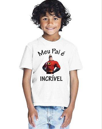 Camiseta Infantil Menino Meu Pai é Incrível Filme - Personalizadas/ Customizadas/ Estampadas/ Camiseteria/ Estamparia/ Estampar/ Personalizar/ Customizar/ Criar/ Camisa Blusas Baratas Modelos Legais Loja Online