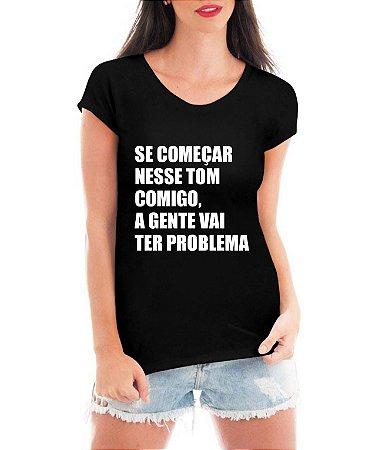Blusa Feminina Se Começar Nesse Tom Comigo Tshirt Camiseta - Personalizadas/ Customizadas/ Estampadas/ Camiseteria/ Estamparia/ Estampar/ Personalizar/ Customizar/ Criar/ Camisa Blusas Baratas Modelos Legais Loja Online