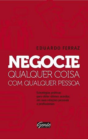 Livro Negocie Qualquer Coisa Com Qualquer Pessoa - Eduardo Ferraz