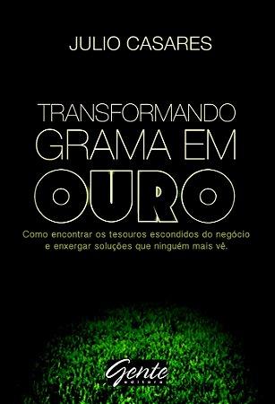 Livro Transformando Grama em Ouro - Julio Casares