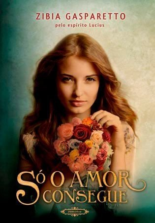 Livro Só o Amor Consegue - Zibia Gasparetto