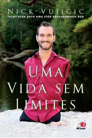 Livro Uma Vida Sem Limites: Inspiração Para Uma Vida Absurdamente Boa - Nick Vujicic