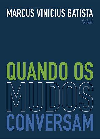 Quando os Mudos Conversam (Autor: Marcus Vinicius Batista)