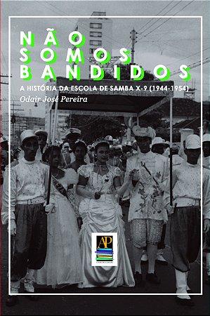 Não somos bandidos: a história da Escola de Samba X-9 (1944 - 1954) (Autor: Odair José Pereira)
