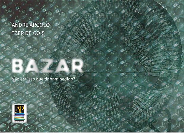 Bazar - não era isso que tinham pedido? (Autores: Andre Argolo e Eber de Gois)
