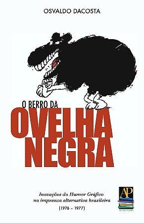 O Berro da Ovelha Negra: inovações do Humor Gráfico na imprensa alternativa brasileira (Autor: Osvaldo DaCosta)