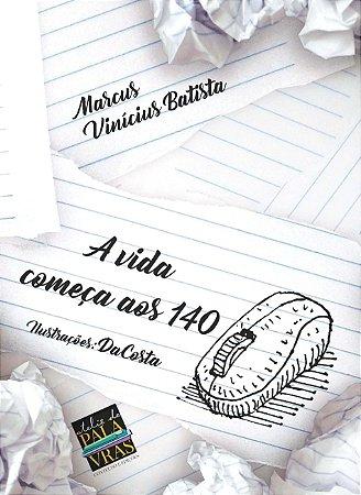 Livro digital: A vida começa aos 140 (Autores: Marcus Vinicius Batista e Oswaldo Dacosta)