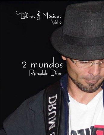 2 mundos - Ronaldo Dom - Coleção Letras & Músicas vol. 2