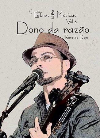 Dono da Razão - Ronaldo Dom - Coleção Letras & Músicas vol. 3