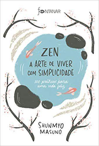 Zen – A Arte de Viver com Simplicidade - 100 Práticas para uma vida feliz